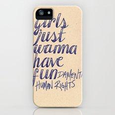 Girls Just Wanna Have Fun...damental Human Rights iPhone (5, 5s) Slim Case