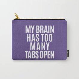 My Brain Has Too Many Tabs Open (Ultra Violet) Carry-All Pouch