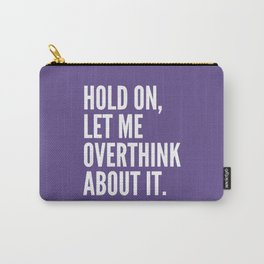 Hold On Let Me Overthink About It (Ultra Violet) Carry-All Pouch