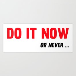 Do It Now Or Never Fitness & Bodybuilding Motivation Quote Art Print