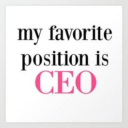 Favorite Position is CEO Art Print