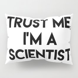 Trust me I'm a scientist Pillow Sham