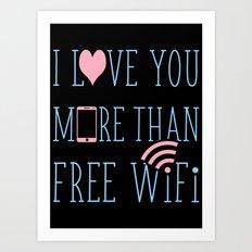 I love you more than free wifi Art Print