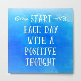 A Positive Thought Motivational Quote Metal Print