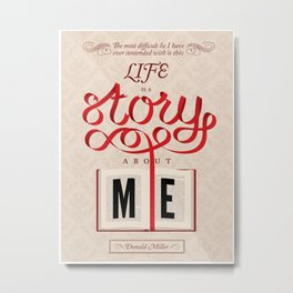 Life Is A Story About Me Metal Print