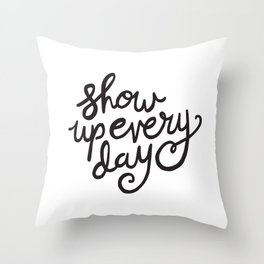 Show Up Every Day - Black Ink Hand Lettering Throw Pillow