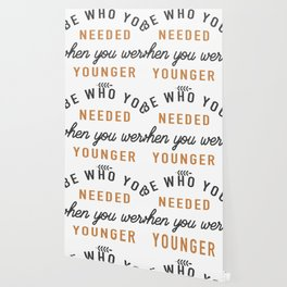 Be who you needed when you were younger Wallpaper