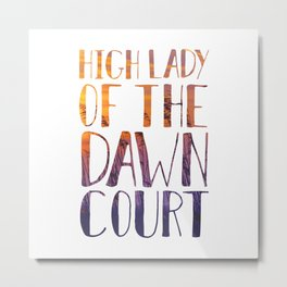 High Lady of the Dawn Court Metal Print