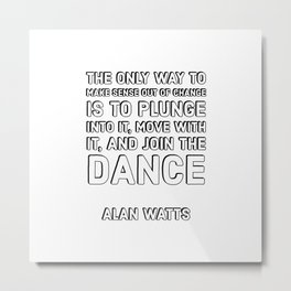 Alan Watts Quotes - The only way to make sense out of change Metal Print
