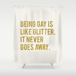 BEING GAY IS LIKE GLITTER Shower Curtain