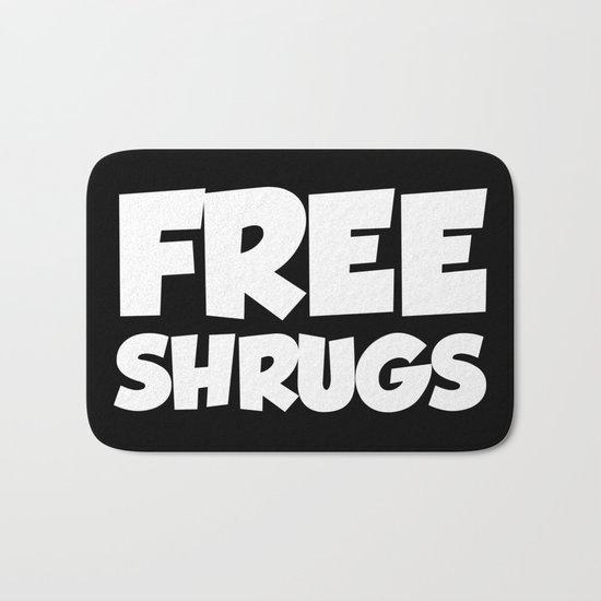 Free Shrugs Funny Quote Bath Mat