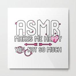 ASMR Makes Me Happy You Not So Much Deep Sleep Brain Tingles Metal Print