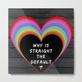 Why Is Straight The Default? Metal Print