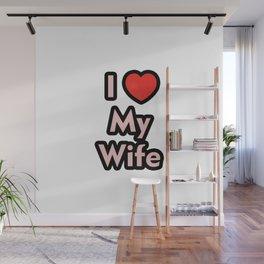 I Love My Wife Wall Mural