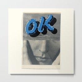 It is ok to be ok Metal Print