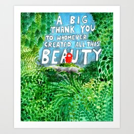 A BIG THANK YOU TO WHOMEVER CREATED ALL THIS BEAUTY Art Print