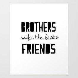 Brothers make the best friends, boys quote, childrens, kids, monochrome art Art Print