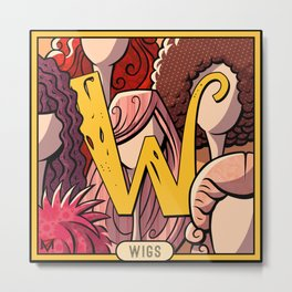 W is for Wigs Metal Print