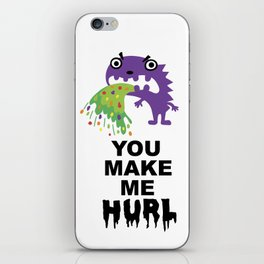 You Make Me Hurl iPhone Skin