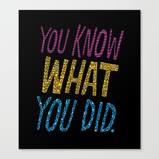 You Know What You Did! Canvas Print