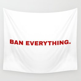 ban everything. Wall Tapestry