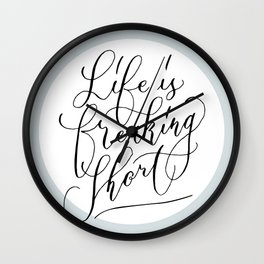 Life is freaking short Wall Clock