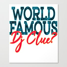 """World Famous Dj Clue"" tee design made for music lovers and DJ Enthusiast out there!   Canvas Print"