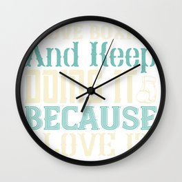 I love boxing and keep doing it because I love it Wall Clock