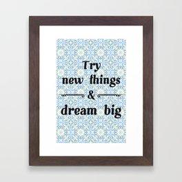 Try new things & dream big Framed Art Print