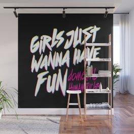 Girls Just Wanna Have Fun Damental Human Rights Wall Mural