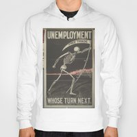 political Hoodies featuring UNEMPLOYMENT/SKELETON/VINTAGE/POLITICAL POSTER by Kathead Tarot/David Rivera