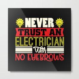 Funny Electricians shirt eyebrows Metal Print