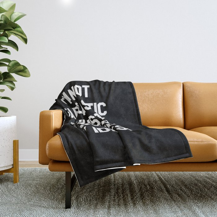 I'M NOT SARCASTIC I'M JUST A FUNNY PERSON SURROUNDED BY IDIOTS (Black & White) Throw Blanket