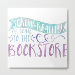 Screw Reality! I'm Going to the Bookstore! (Purple) Metal Print