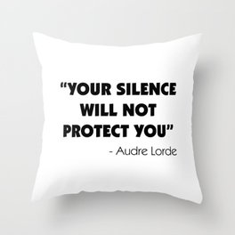 Your Silence Will Not Protect you - Audre Lorde Throw Pillow