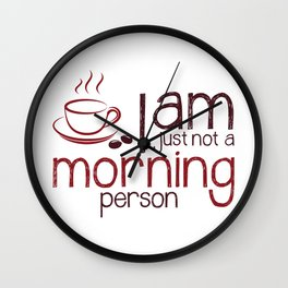 I Am Just Not a Morning Person Wall Clock