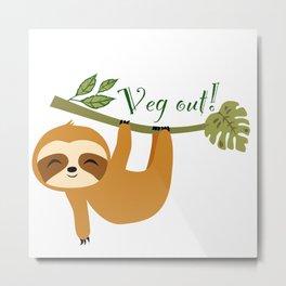 Cute Sloth, Veg out, Take it easy, Lazy Sloth Metal Print
