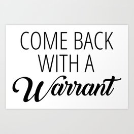 Come Back With A Warrant Art Print