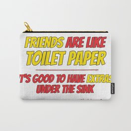 Friends are like toilet paper Carry-All Pouch