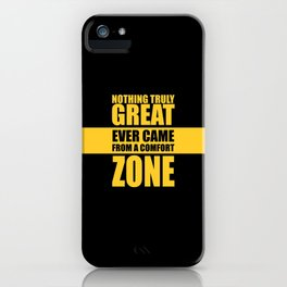 Lab No. 4 - Nothing Truly Great Ever Came From A Comfort Zone Gym Inspirational Quotes Poster iPhone Case