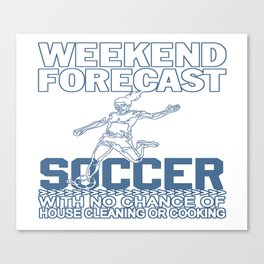WEEKEND FORECAST SOCCER Canvas Print