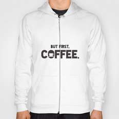 But First, Coffee. Hoody