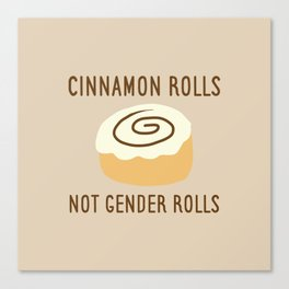 Cinnamon Rolls Not Gender Roles (Brown Background) Canvas Print