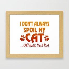 I don't always spoil my cat Framed Art Print