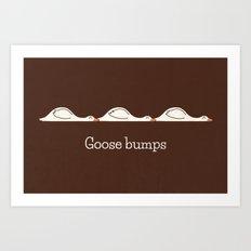 Goose Bumps Art Print