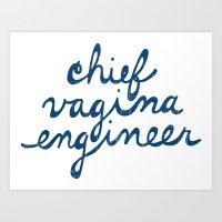 vagina Art Prints featuring Chief Vagina Engineer by CVE Shirts