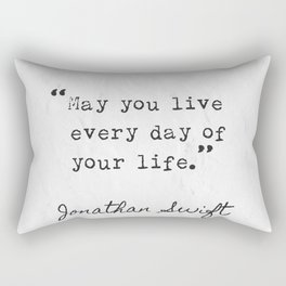 Jonathan Swift quotes. May you live every da of your life. Rectangular Pillow