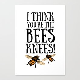 I think you're the bees knees! Canvas Print