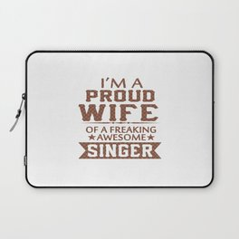 I'M A PROUD SINGER'S WIFE Laptop Sleeve