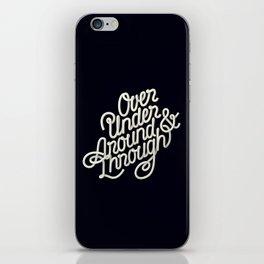 Over Under Around & Through iPhone Skin